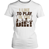 Image of Women's Shirt - I Like to Play In the Dirt