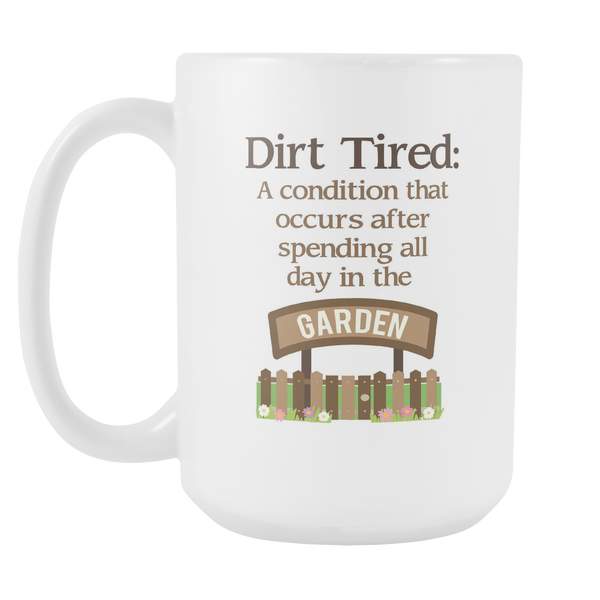 Dirt Tired - White 15 oz Mug