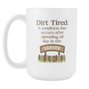 Image of Dirt Tired - White 15 oz Mug