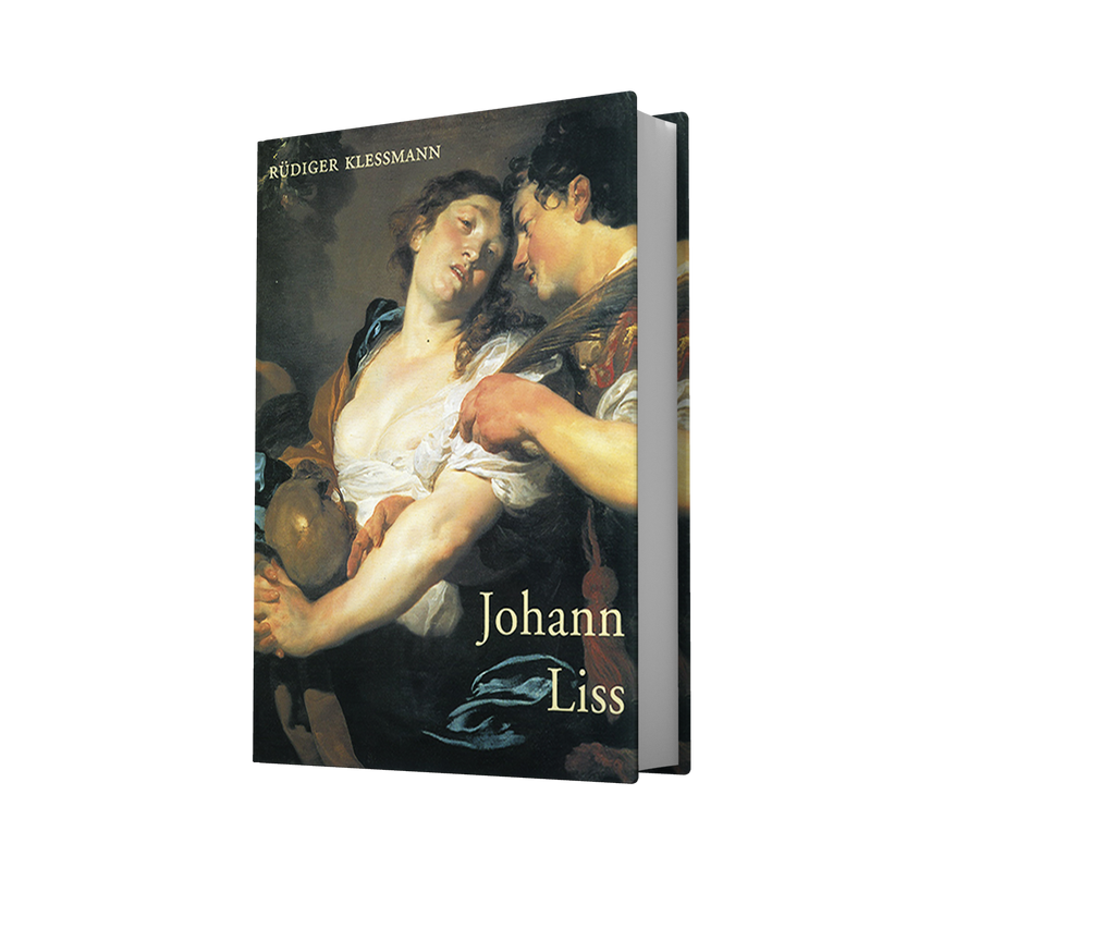 Johann Liss (c. 1597-1631). A Monograph and Catalogue Raisonne