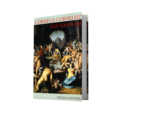 CORNELIS CORNELISZ VAN HAARLEM (1562-1638). A Monograph and Catalogue Raisonné