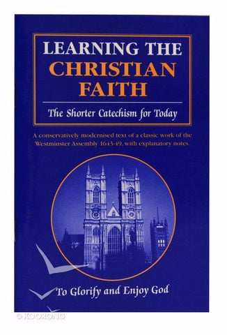 Learning the Christian Faith: The Shorter Catechism for Today