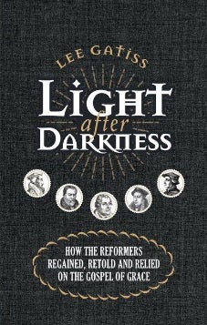 Light after Darkness: How the Reformers regained, retold and relied on the gospel of grace (Pre-Order)
