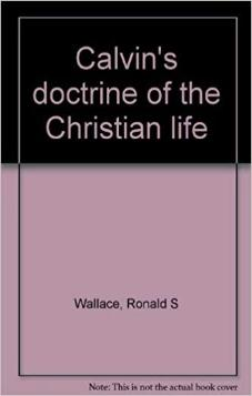 Calvin's Doctrine of The Christian Life (Used Copy)