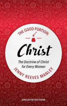The Good Portion – Christ: The Doctrine of Christ for Every Woman