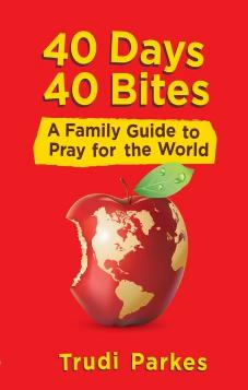 40 Days 40 Bites. A Family Guide to Pray for the World