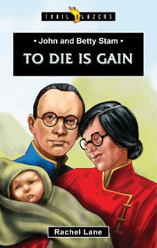 John and Betty Stam: To Die is Gain