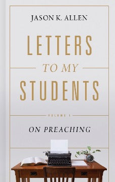 Letters to My Students Volume 1: On Preaching