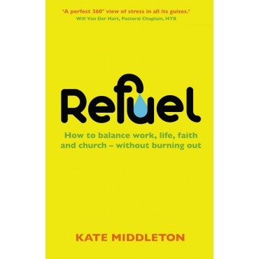 Refuel. How to Balance work, life, faith and church - without burning out.