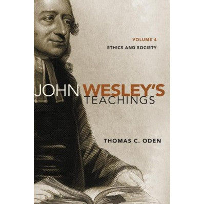 John Wesley's Teachings: Ethics & Society Vol 4