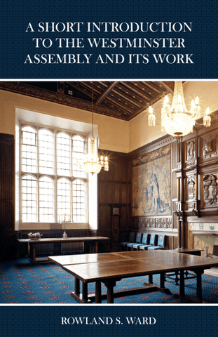 A Short Introduction to the Westminster Assembly and its Work
