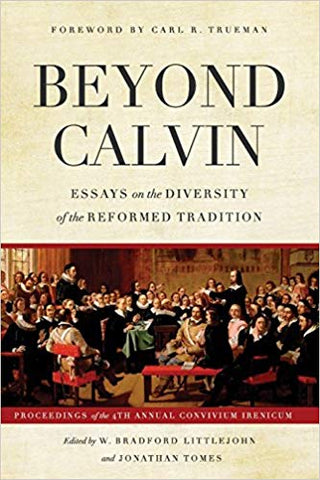 Beyond Calvin - Essays on the Diversity of the Reformed Tradition