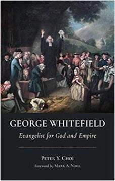 George Whitefield - Evangelist for God and Empire