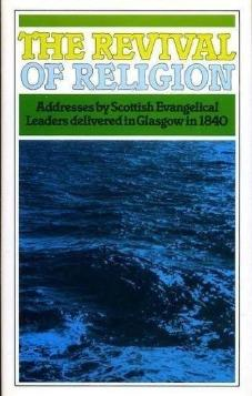 The Revival of Religion: Addresses by Scottish Evangelical Leaders Delivered in Glasgow in 1840 (Used Copy)