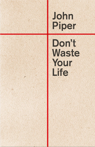 Don't Waste Your Life