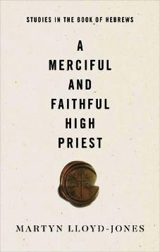 A Merciful and Faithful High Priest : Studies in the Book of Hebrews
