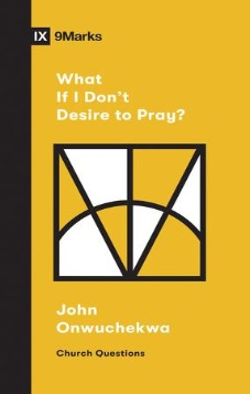 What If I Don't Desire to Pray