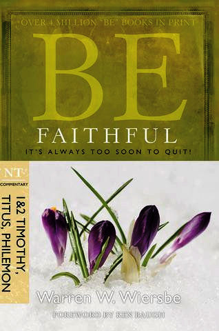 Be Faithful - 1&2 Timothy, Titus, Philemon