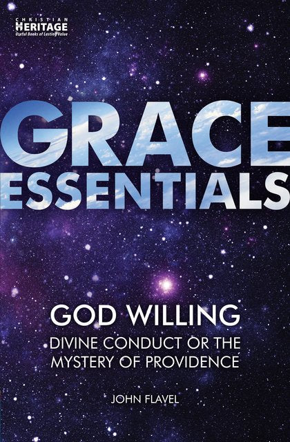 Grace Essentials God Willing: Divine Conduct or the Mystery of Providence