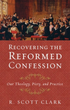 Recovering the Reformed Confessions (Used Copy)