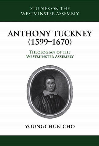 Anthony Tuckney (1599-1670) Theologian of the Westminster Assembly