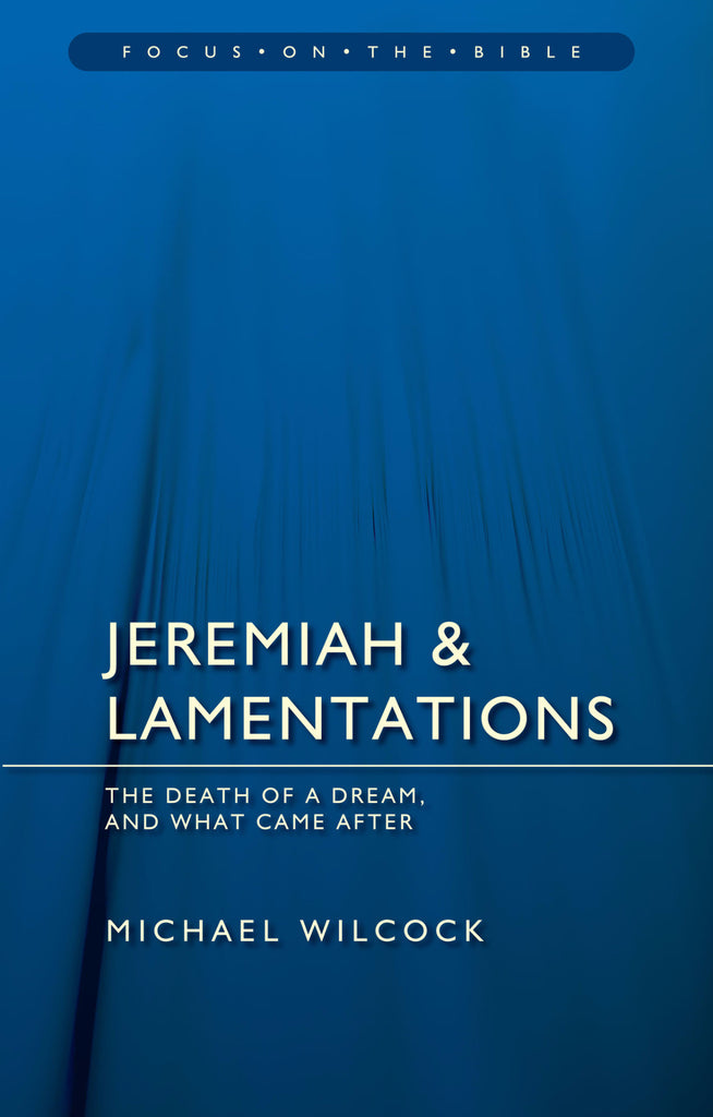 Jeremiah & Lamentations: The Death of a Dream, and What Came After