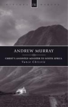 Andrew Murray Christ's Anointed Minister to South Africa