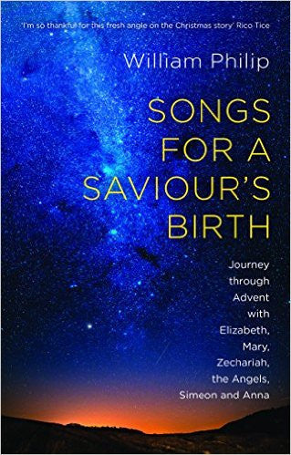 Songs for a Saviour's Birth: Journey Through Advent with Elizabeth, Mary, Zechariah, the Angels, Simeon and Anna
