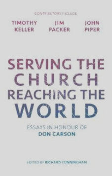 Serving the Church, Reaching the World: Essays in honour of Don Carson