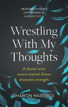 Wrestling With My Thoughts: A Doctor With Severe Mental Illness Discovers Strength