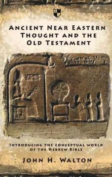 Ancient Near Eastern Thought and the Old Testament : Introducing the Conceptual World of the Hebrew Bible