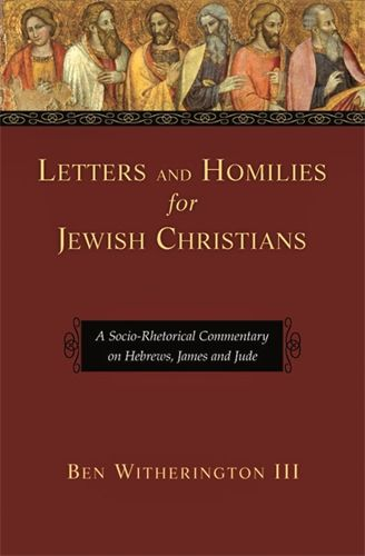 Letters and Homilies for Jewish Christians. A Socio-Rhetorical Commentary on Hebrews, James and Jude