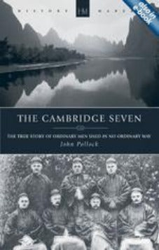 The Cambridge Seven The True Story of Ordinary Men Used in no Ordinary way