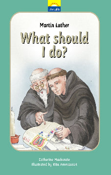 Martin Luther - What Should I Do?