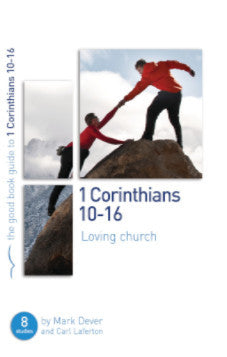 The Good Book Guide to 1 Corinthians 10-16