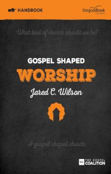 Gospel Shaped Worship - Handbook