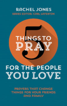 5 Things to Pray for the People You Love