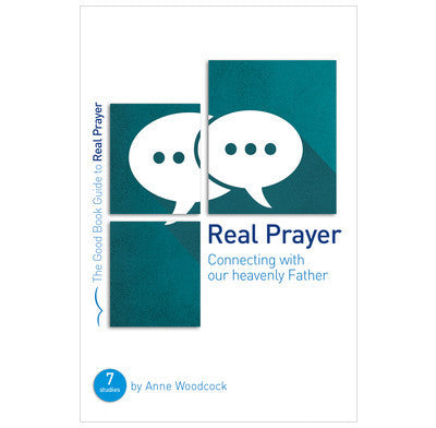 The Good Book Guide to Real Prayer