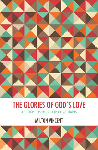 The Glories of God's Love: A gospel primer for Christians