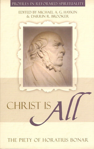 Christ is All: The Piety of Horatius Bonar - Profiles in Reformed Spirituality