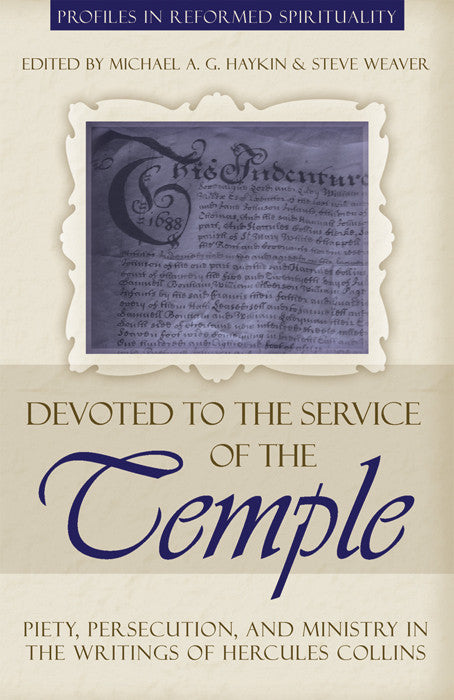 Devoted to the Service of the Temple: Piety, Persecution, and Ministry in the Writings of Hercules Collins - Profiles in Reformed Spirituality
