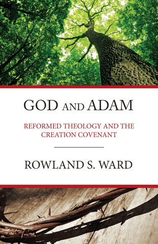 God and Adam: Reformed Theology and the Creation Covenant