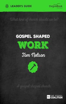 Gospel Shaped Work - Leader's Guide