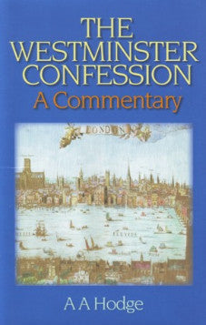 The Westminster Confession A Commentary