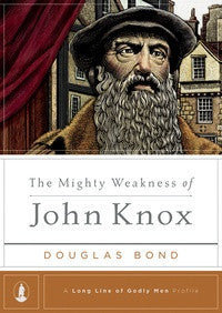 The Mighty Weakness of John Knox (Kindle eBook)