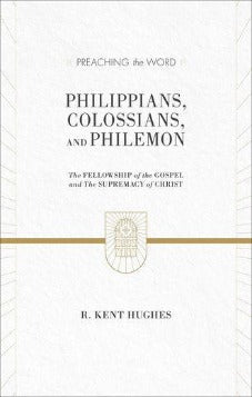 Philippians, Colossians, and Philemon: The Fellowship of the Gospel and The Supremacy of Christ