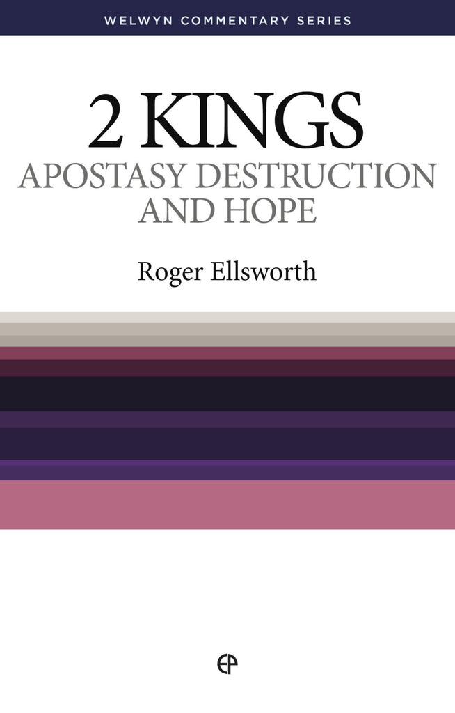 WCS 2 Kings – Apostasy, Destruction and Hope by Roger Ellsworth