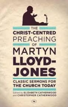 The Christ-Centered Preaching of Martin Lloyd Jones