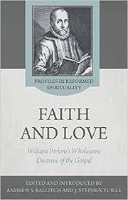 The Wholesome Doctrine of the Gospel: Faith and Love in the Writings of William Perkins