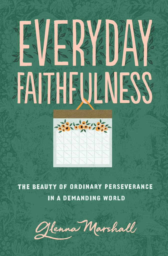 Everyday Faithfulness: The Beauty of Ordinary Perseverance in a Demanding World